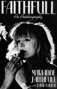 The best selling Faithfull; Marianne's first volume of autobiography.
